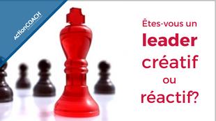Êtes-vous un leader créatif ou réactif?