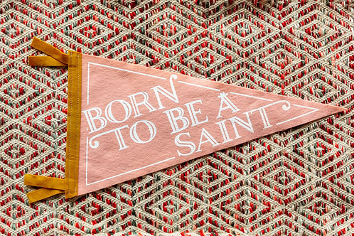 Born to be a Saint Pennant