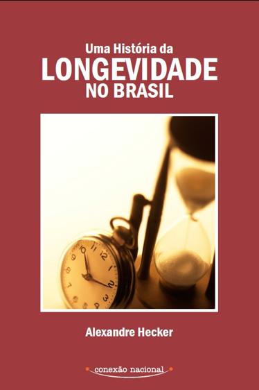 """LIVRO """"UMA HISTÓRIA DA LONGEVIDADE NO BRASIL"""" Aborda o conceito de envelhecimento em diver"""