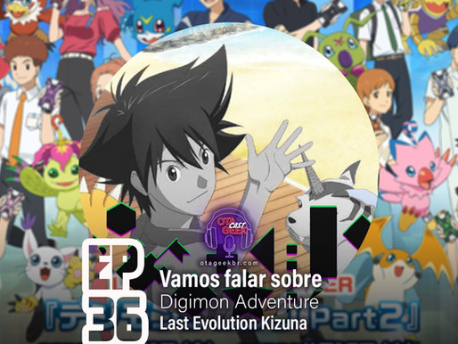 OTAGEEKCAST #36 Digimon Adventure: Last Evolution Kizuna  - Vamos falar sobre e Crítica; confira!