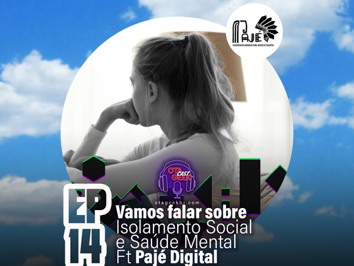 OTAGEEKCAST #14 ISOLAMENTO SOCIAL E SAÚDE MENTAL