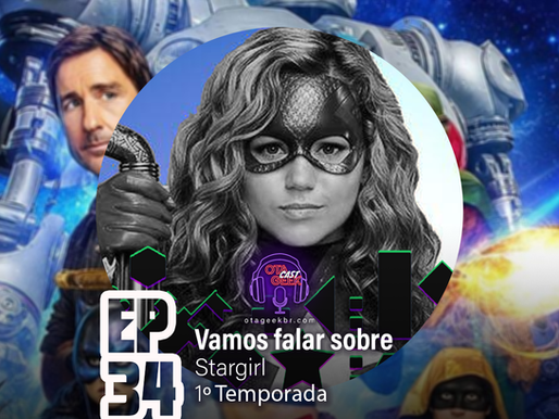 OTGCAST #34 Stargirl - Vamos falar sobre a série e Vilões da 2ª Temporada são revelados
