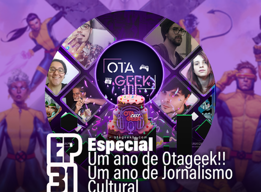 OtageekCAST #31 | Um ano de Otageek! Um ano de Jornalismo Cultural