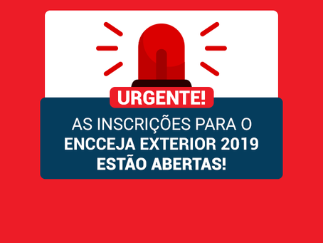 INSCRIÇÕES PARA O ENCCEJA EXTERIOR ESTÃO ABERTAS!