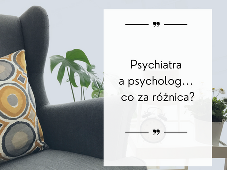 Psychiatra a psycholog... co za różnica?