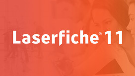 Laserfiche 11 Now Available!