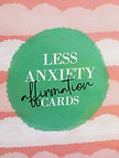 Less Anxiety Affirmation Cards.JPG