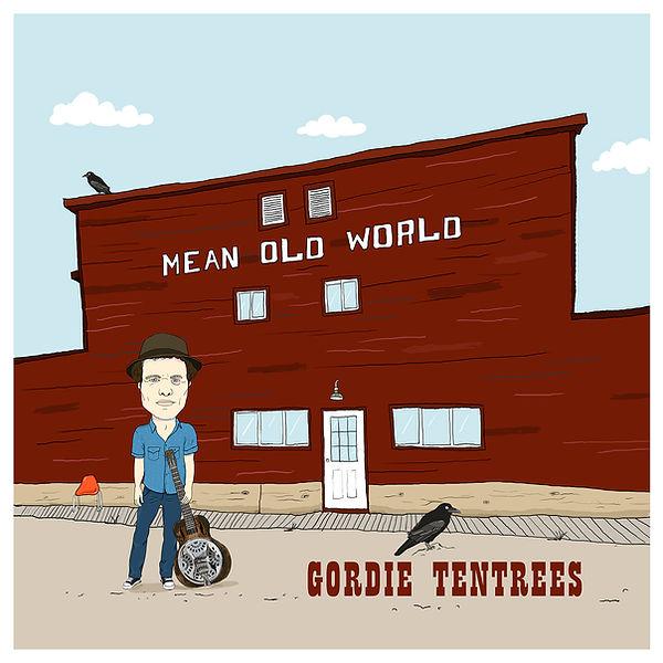 gordie-tentrees-mean-old-world.jpg