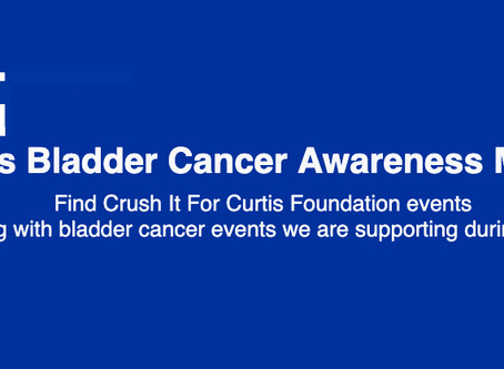 Crush It For Curtis Foundation Bladder Cancer Awareness Month Events!