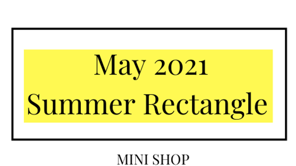 Mini Online Shop - May 2021 - Summer Rectangle