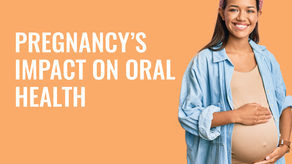 Pregnancy & Oral Health: What to Expect When You're Expecting
