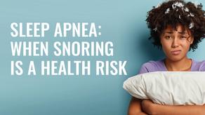 Sleep Apnea: When Snoring Is a Health Risk