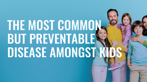 The Most Common but Preventable Disease Amongst Kids