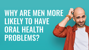 Why Are Men More Likely to Have Oral Health Problems?