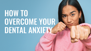 How to Overcome Your Dental Anxiety