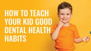 How to Teach Your Kid Good Dental Health Habits