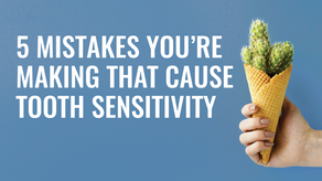 5 Mistakes You're Making That Cause Tooth Sensitivity