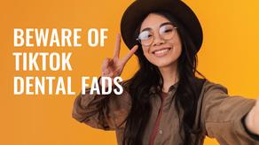 Beware of TikTok Dental Fads