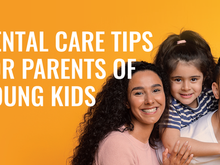 Dental Care Tips for Parents of Young Kids