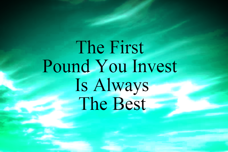 The First Pound You Invest Is Always