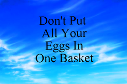 Don't Put All Eggs In One Basket