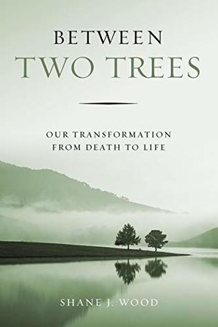 Between Two Trees: Our Transformation from Death to Life