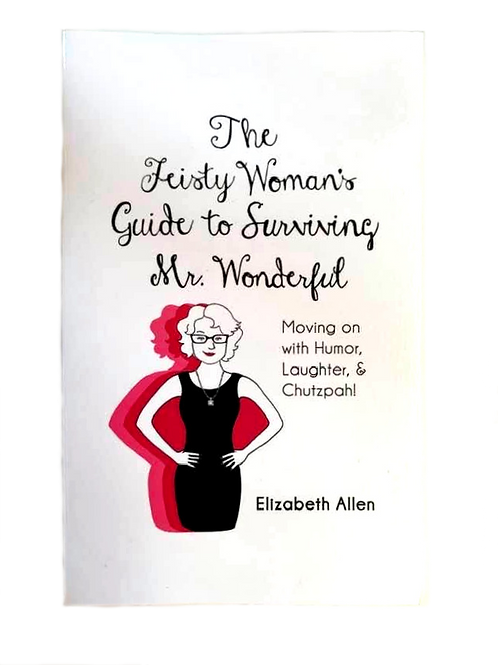 The Feisty Woman's Guide to Surviving Mr. Wonderful by Elizabeth Allen