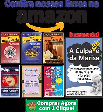 Conheça nossos livros na Amazon: Radiestesia, Cromoterapia, Aromaterapia, Psiquismo, Gestante, Mamãe e Bebê, Rituais, A Culpa não é da Marisa