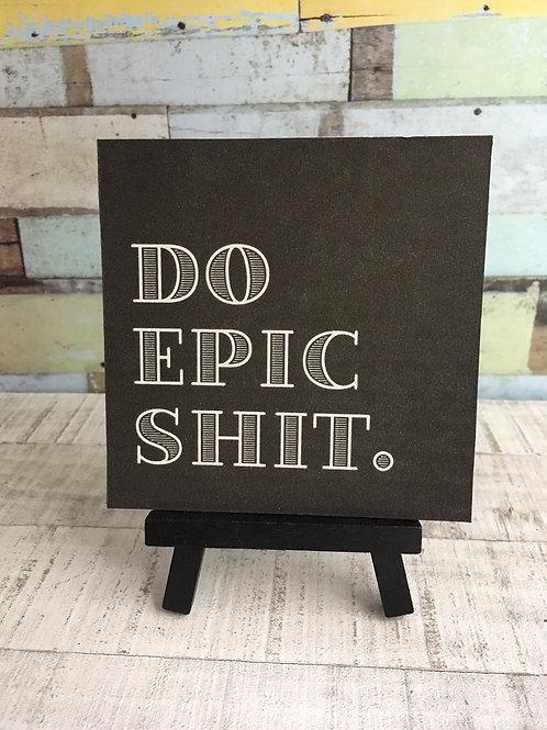 Do Epic Sh!t