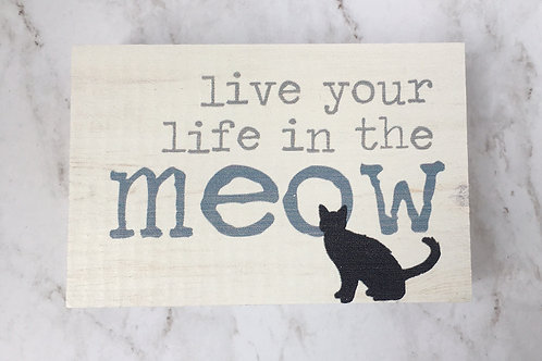 """""""Live your life in the meow"""""""