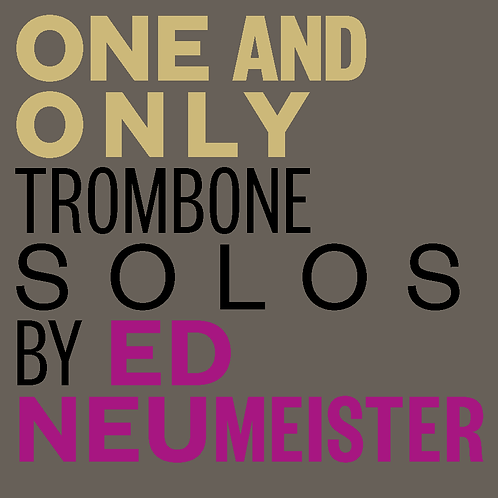 One and Only Trombone Solos by Ed Neumeister