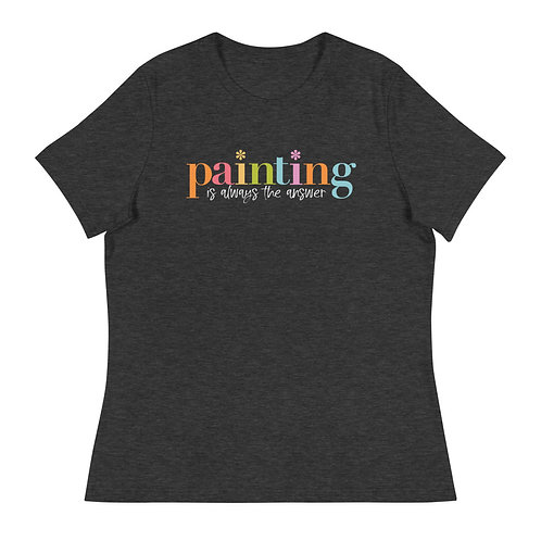 """""""Painting is Always a Good Idea"""" Women's Relaxed T-Shirt"""