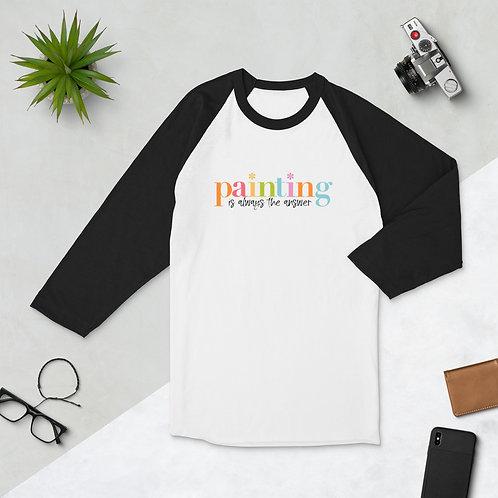 """Painting is Always a Good Idea"" 3/4 Sleeve Raglan Shirt"