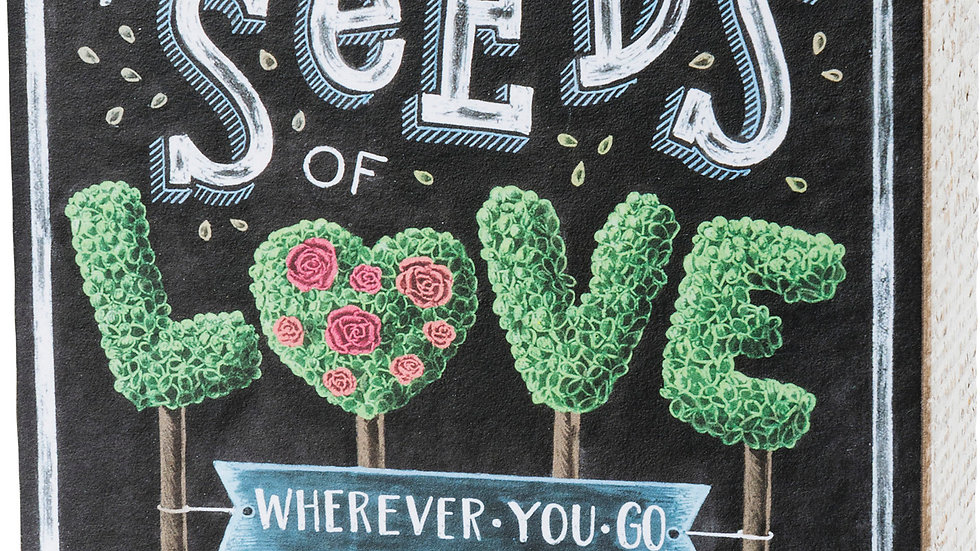 Chalk Sign - Plant Seeds Of Love Wherever You Go