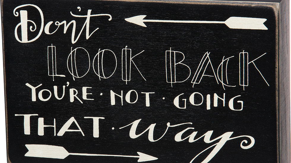 Box Sign - Don't Look Back You're Not Going That