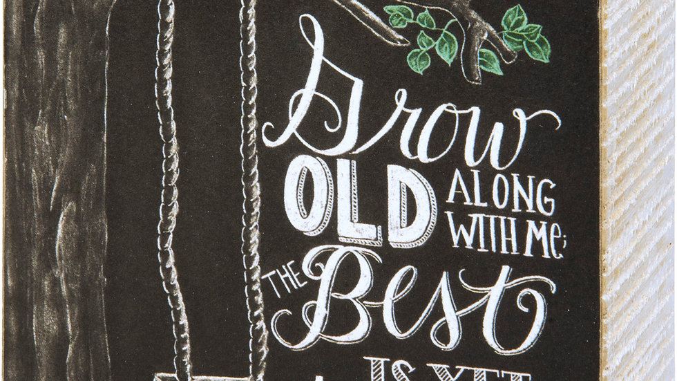 Chalk Sign - Grow Old Along With Me The Best