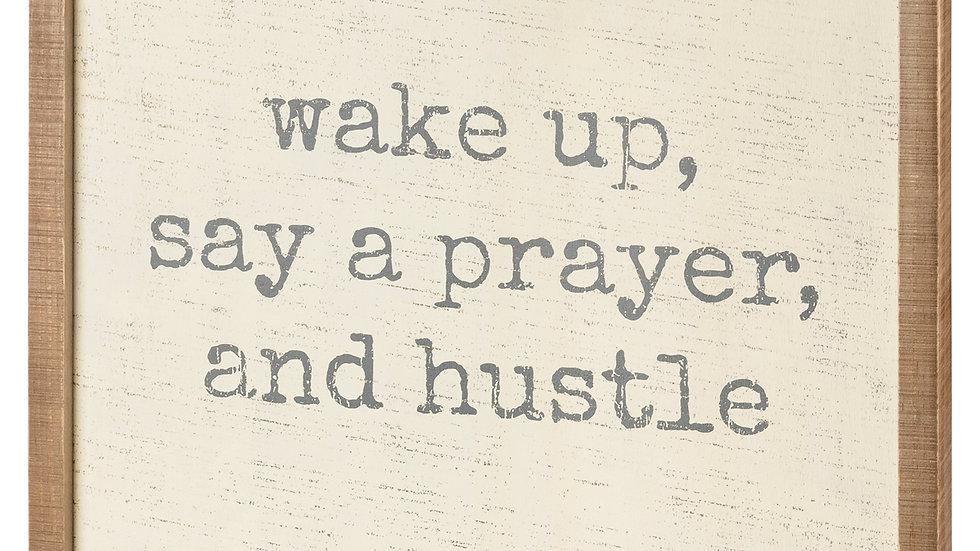 Inset Box Sign - Wake Up, Say A Prayer, And Hustle