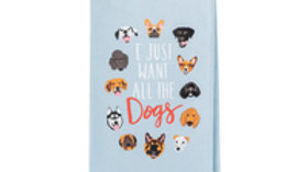 I Just Want All The Dogs Tea Towel