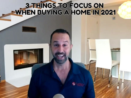 3 Things To Focus On When Buying A Home in 2021