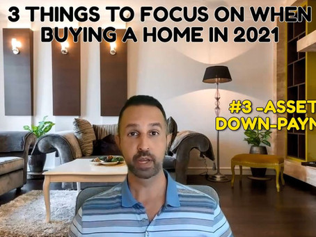 3 Things To Focus on When Buying A Home in 2021 - #3 Assets & Down-payment