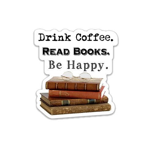 Drink Coffee. Read Books. Be Happy. Vinyl Sticker