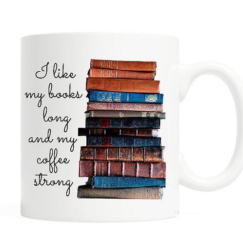I Like My Books Long and My Coffee Strong Mug