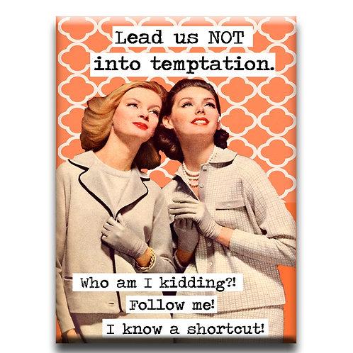 Lead Us Not Into Temptation Magnet