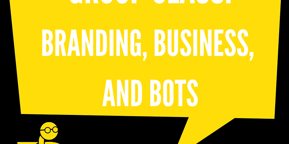 Group Class: Branding, Business, and Bots