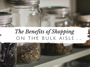 The Benefits of Shopping the Bulk Aisle