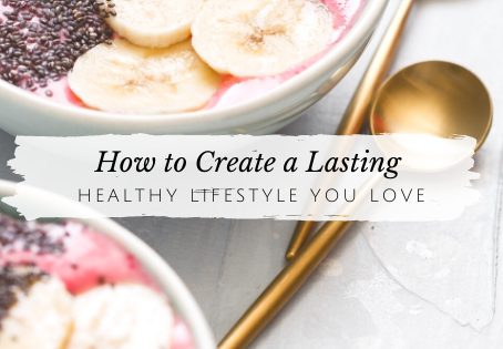 Create a Lasting Healthy Lifestyle You Love