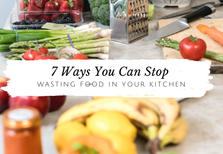 7 Ways To Waste Less Food in The Kitchen