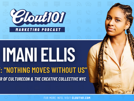 Imani Ellis on CultureCon's Marketing Strategy, The CCNYC, and Brand Building | Clout101 Podcast