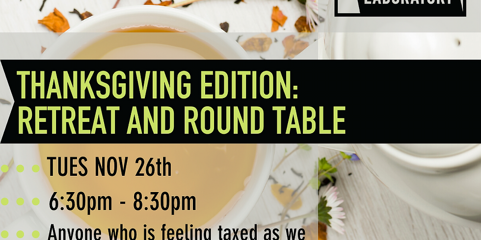 Retreat and Round Table: Thanksgiving Edition