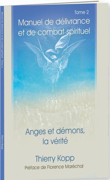 """Manuel de délivrance et de combat spirituel (2) - Anges et démons """"Thierry Kopp"""""""